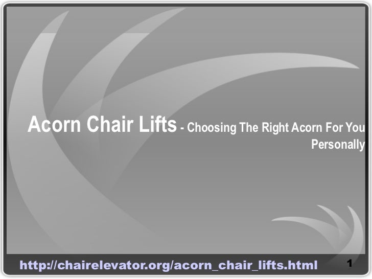 Acorn Chair Lifts - Choosing The Right Acorn For You                                             Personallyhttp://chairele...