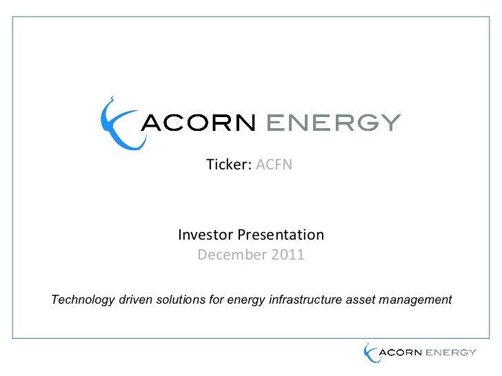 Ticker:   ACFN   Investor Presentation December 2011 Technology driven solutions for energy infrastructure asset management