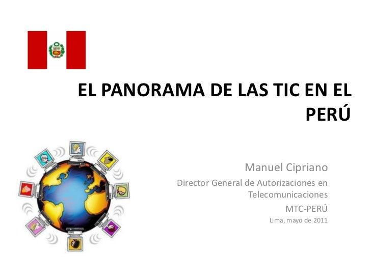 EL PANORAMA DE LAS TIC EN EL                       PERÚ                          Manuel Cipriano          Director General...