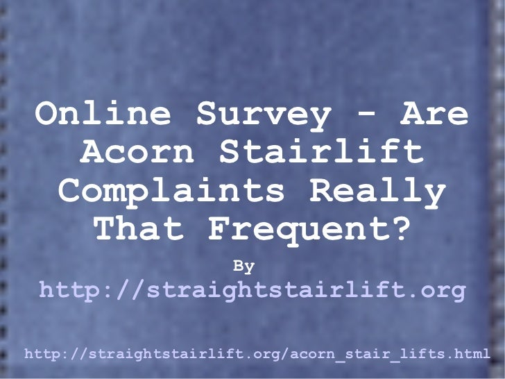 Online Survey - Are Acorn Stairlift Complaints Really That Frequent? By   http://straightstairlift.org