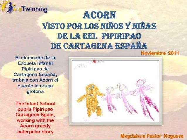 ACORN             visto por los niños y niñas                 de la EEI. Pipiripao               de Cartagena España      ...