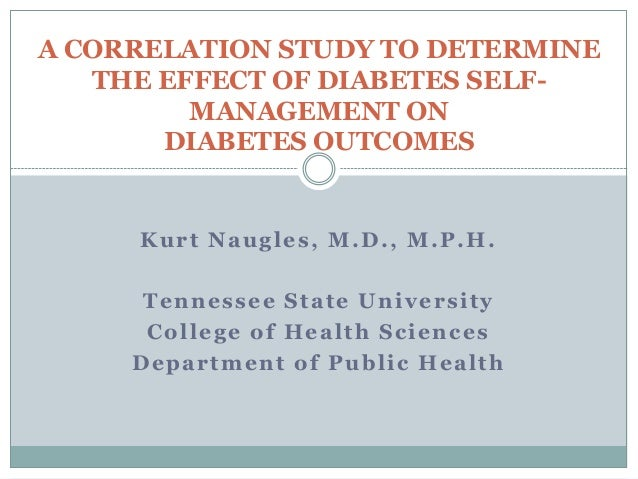 A correlation study to determine the effect of diabetes self management on diabetes outcomes - kurt naugles research project presentation