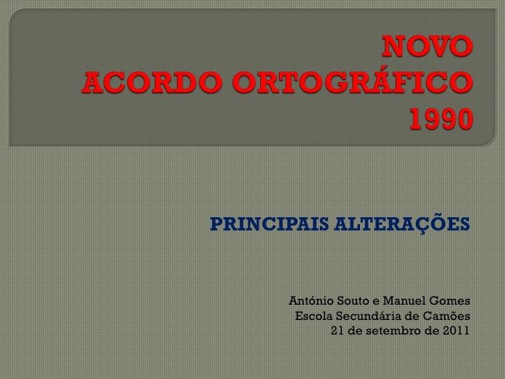 PRINCIPAIS ALTERAÇÕES      António Souto e Manuel Gomes       Escola Secundária de Camões             21 de setembro de 2011