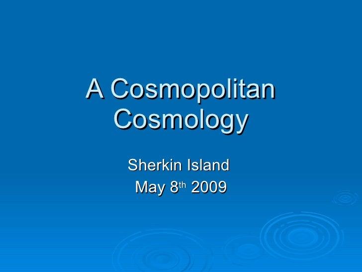 A Cosmopolitan Cosmology
