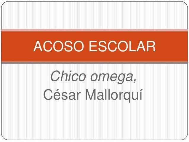ACOSO ESCOLAR  Chico omega, César Mallorquí