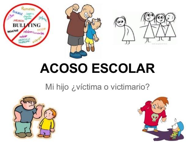 ACOSO ESCOLARMi hijo ¿víctima o victimario?