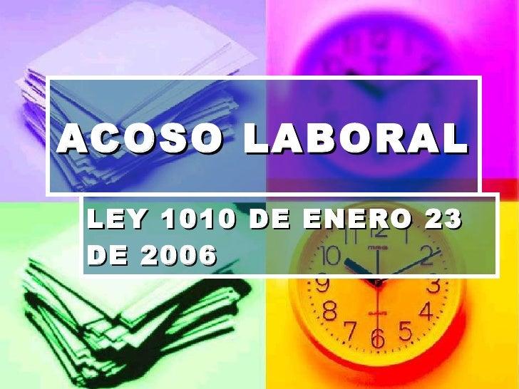 ACOSO LABORAL LEY 1010 DE ENERO 23 DE 2006