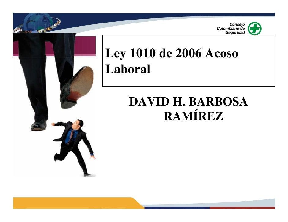 Ley 1010 de 2006 AcosoLaboral   DAVID H. BARBOSA       RAMÍREZ