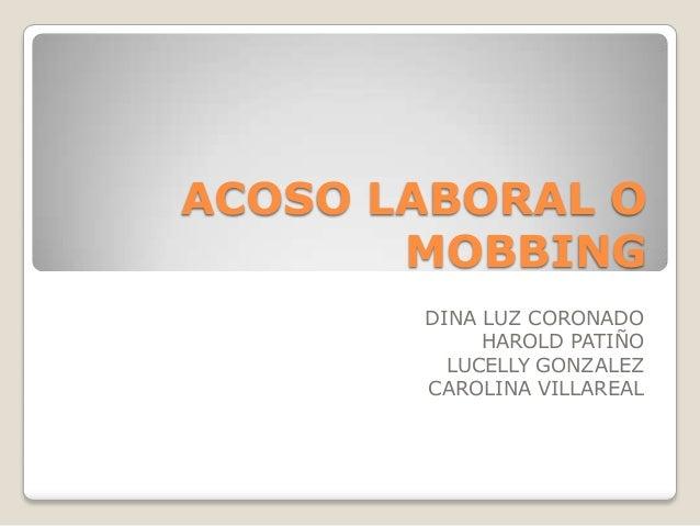 ACOSO LABORAL O MOBBING DINA LUZ CORONADO HAROLD PATIÑO LUCELLY GONZALEZ CAROLINA VILLAREAL