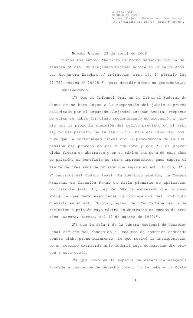 A. 2186. XLI. RECURSO DE HECHO Acosta, Alejandro Esteban s/ infracción art. 14, 1° párrafo ley 23.737 Ccausa N° 28/05C. -1...
