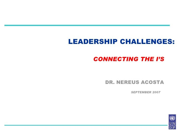 LEADERSHIP CHALLENGES: DR. NEREUS ACOSTA CONNECTING THE I'S SEPTEMBER 2007