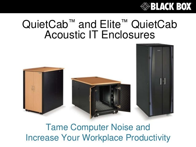 QuietCab™ and Elite™ QuietCab Acoustic IT Enclosures Tame Computer Noise and Increase Your Workplace Productivity