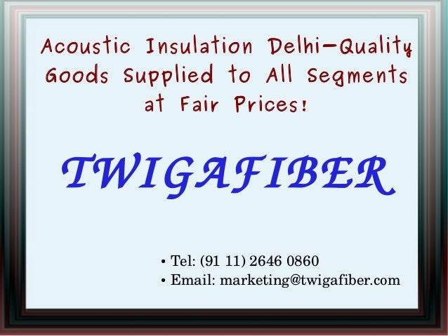 Acoustic Insulation Delhi-Quality Goods Supplied to All Segments at Fair Prices!  TWIGAFIBER Tel:(9111)26460860 ● Emai...