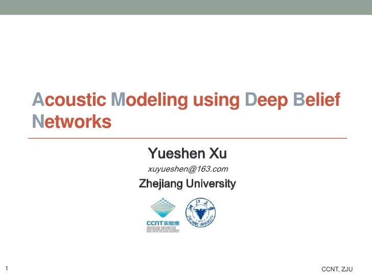 Acoustic Modeling using Deep Belief    Networks                 Yueshen Xu                 xuyueshen@163.com              ...