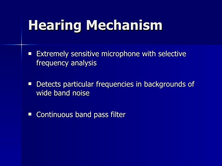 Hearing Mechanism <ul><li>Extremely sensitive microphone with selective frequency analysis </li></ul><ul><li>Detects parti...