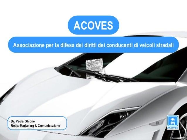 ACOVES Associazione per la difesa dei diritti dei conducenti di veicoli stradaliDr. Paola GhioneResp. Marketing & Comunica...