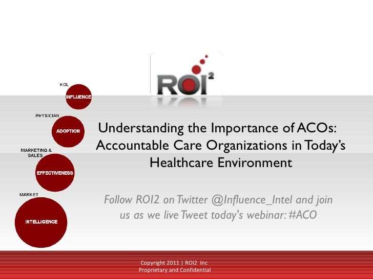 Understanding the Importance of ACOs:  Accountable Care Organizations in Today's Healthcare Environment Follow ROI2 on Twi...
