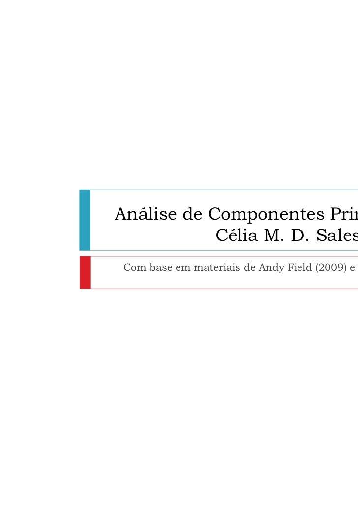 Análise de Componentes Principais            Célia M. D. Sales - UAL Com base em materiais de Andy Field (2009) e Hair (20...