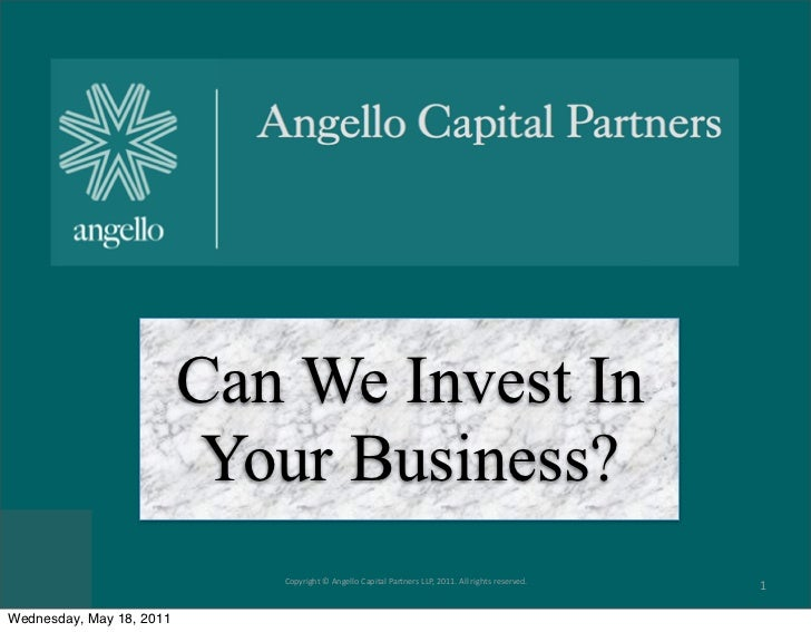 Can We Invest In                           Your Business?                             Copyright©AngelloCapitalPartners...