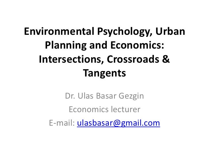 Environmental Psychology, Urban    Planning and Economics:   Intersections, Crossroads &             Tangents       Dr. Ul...