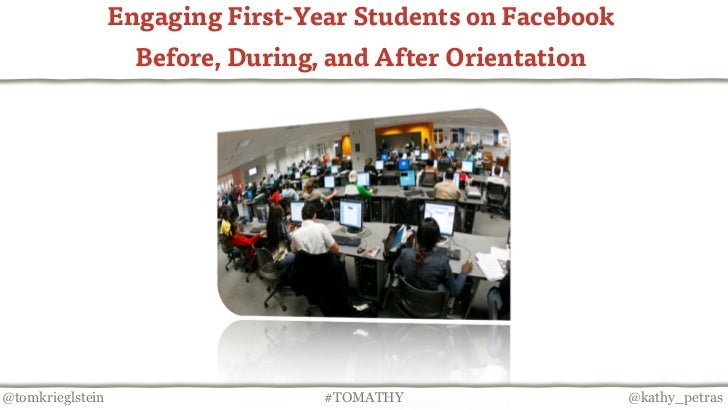 Engaging First-Year Students on Facebook                    Before, During, and After Orientation@tomkrieglstein          ...