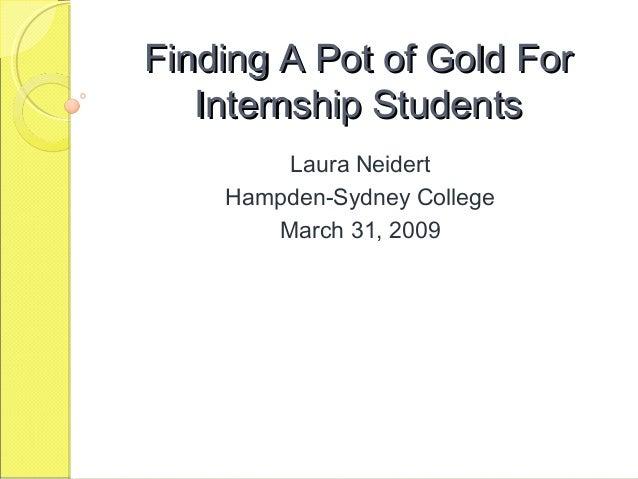 Finding A Pot of Gold For Internship Students Laura Neidert Hampden-Sydney College March 31, 2009