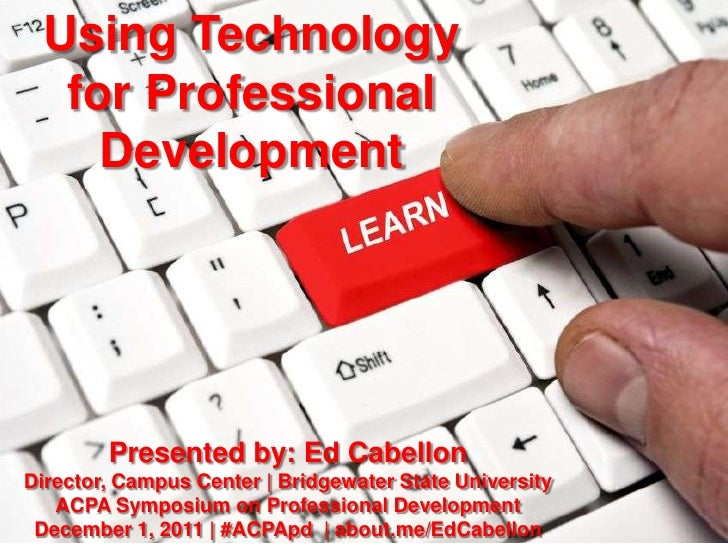 Using Technology  for Professional    Development        Presented by: Ed CabellonDirector, Campus Center | Bridgewater St...