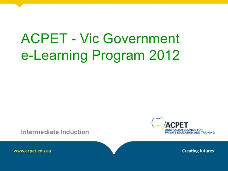 ACPET - Vic Governmente-Learning Program 2012Intermediate Induction