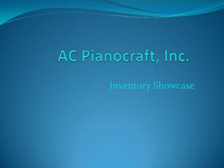 AC Pianocraft, Inc.<br />Inventory Showcase<br />