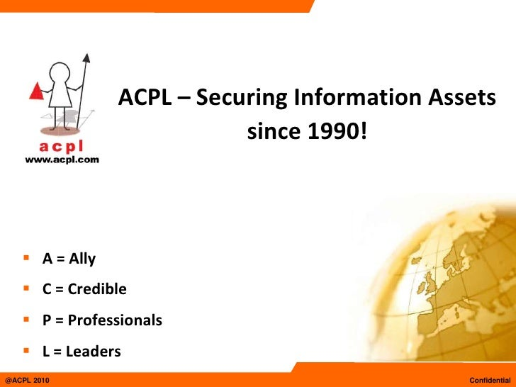 ACPL – Securing Information Assets since 1990!<br /><ul><li>A = Ally