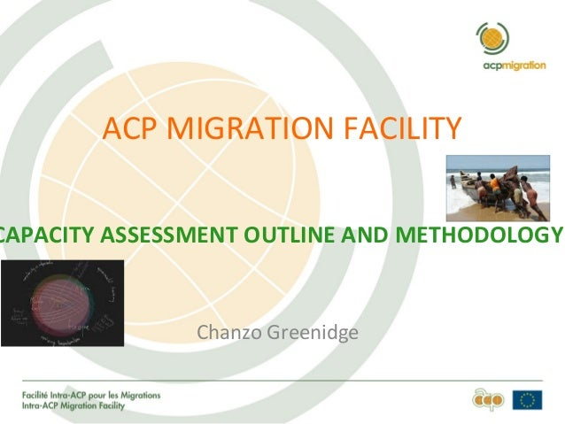 ACP MIGRATION FACILITY CAPACITY ASSESSMENT OUTLINE AND METHODOLOGY Chanzo Greenidge