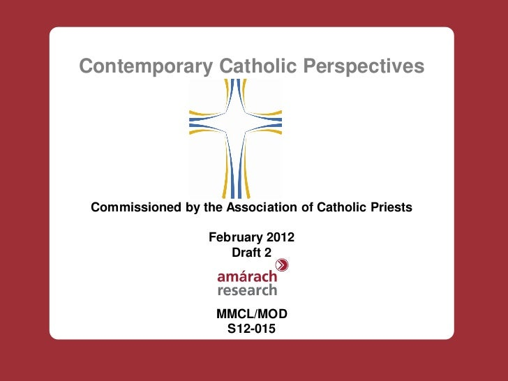 Contemporary Catholic Perspectives Commissioned by the Association of Catholic Priests                   February 2012    ...