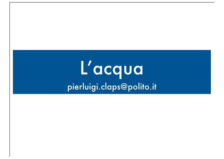 L'acquapierluigi.claps@polito.it