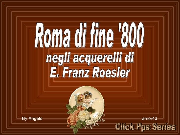 Roma di fine '800 negli acquerelli di E. Franz Roesler By Angelo  amor43 Click Pps Series