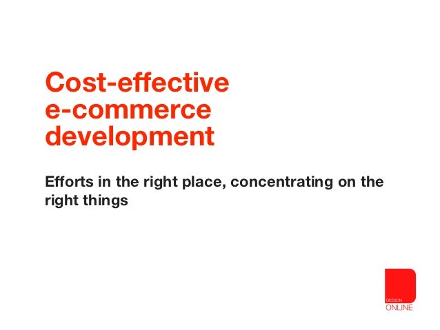 Cost-effectivee-commercedevelopmentEfforts in the right place, concentrating on theright things