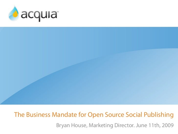 The Business Mandate for Open Source Social Publishing               Bryan House, Marketing Director. June 11th, 2009