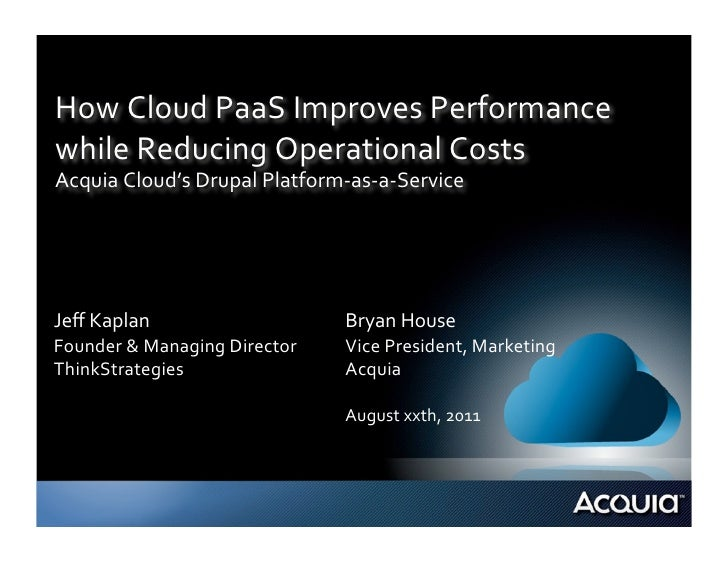 How Cloud PaaS Improves Performance while Reducing Operational Costs Acquia Cloud's Drupal Platfor...