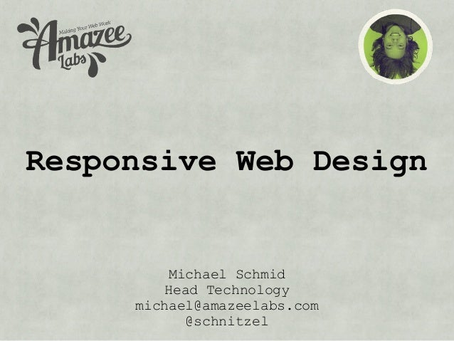 Responsive Web Design         Michael Schmid        Head Technology     michael@amazeelabs.com           @schnitzel