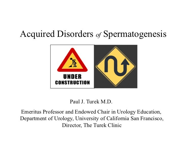 Acquired Disorders of Spermatogenesis By Paul J. Turek MD, Emeritus Professor and Endowed Chair in Urology Education, Department of Urology, University of California San Francisco and Director of the The Turek Clinic