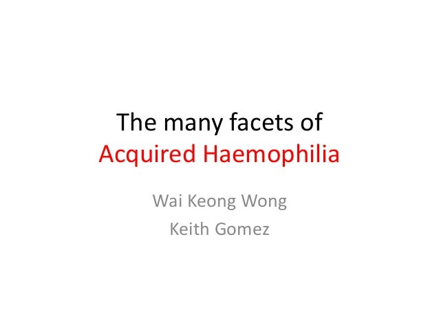 The many facets ofAcquired Haemophilia    Wai Keong Wong     Keith Gomez