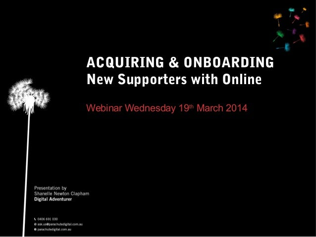 ACQUIRING & ONBOARDING New Supporters with Online Webinar Wednesday 19th March 2014