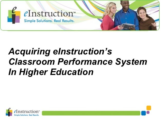 Acquiring eInstruction'sClassroom Performance SystemIn Higher Education