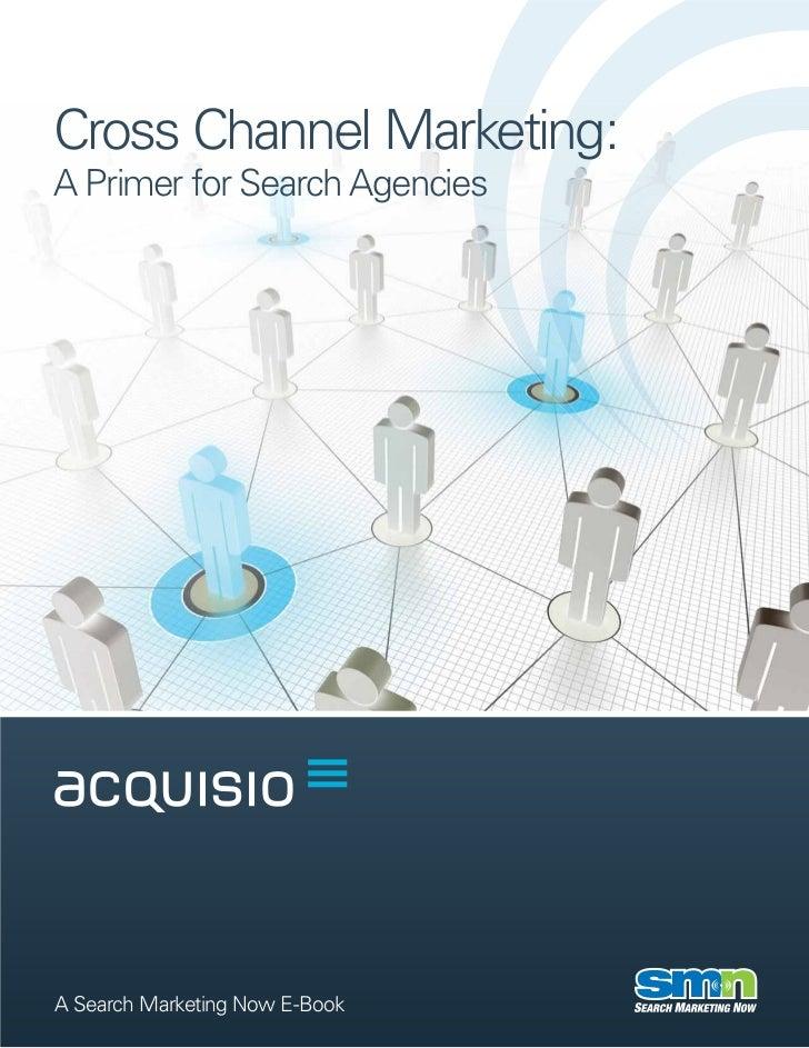 Cross Channel Marketing:A Primer for Search AgenciesA Search Marketing Now E-Book