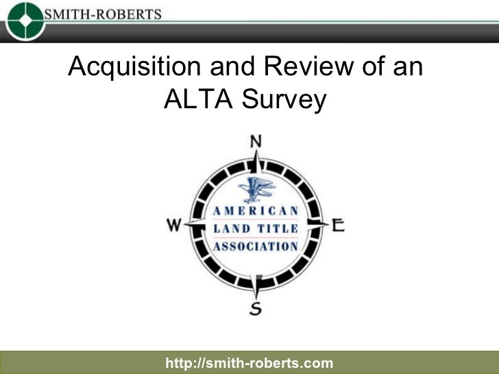 Acquisition and Review of an  ALTA Survey  http://smith-roberts.com