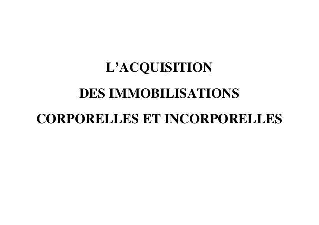 L'ACQUISITION DES IMMOBILISATIONS CORPORELLES ET INCORPORELLES