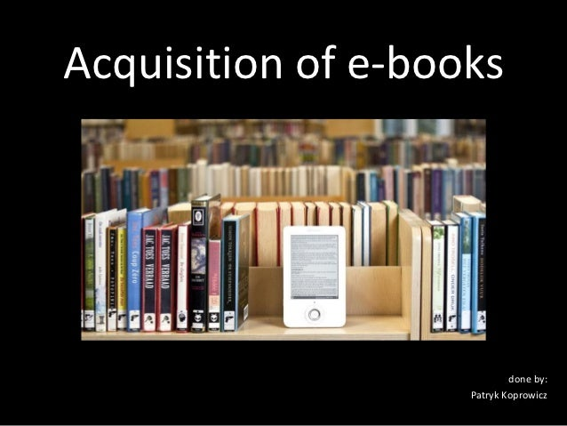 Acquisition of e-books                            done by:                    Patryk Koprowicz