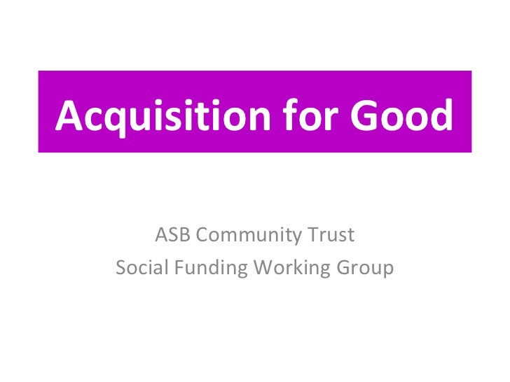 Acquisitions for good presentation for asb ct