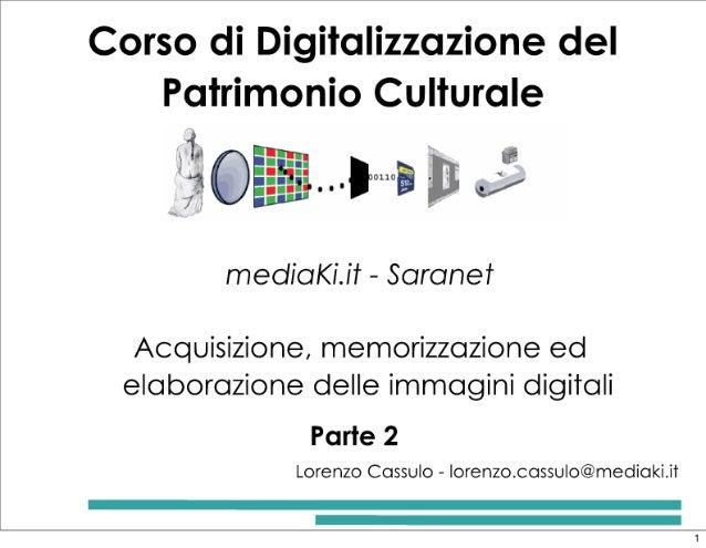 """Corso di Digitalizzazione del Patrimonio Culturale  l? """" """"#0  mediaKiJt - Saranet     Acquisizione,  memorizzazione ed ela..."""