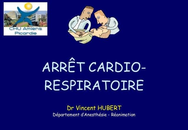 ARRÊT CARDIO- RESPIRATOIRE Dr Vincent HUBERT Département d'Anesthésie - Réanimation