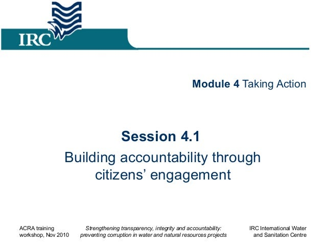 Module 4 Taking Action Session 4.1 Building accountability through citizens' engagement ACRA training workshop, Nov 2010 S...